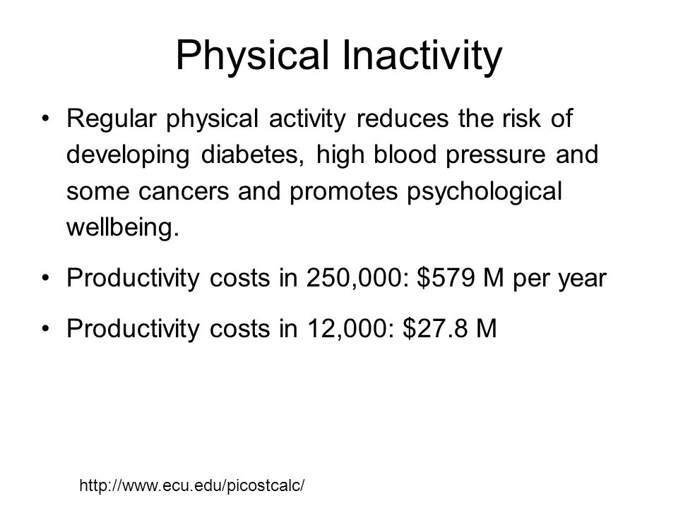 Physical Inactivity Regular physical activity reduces the risk of developing diabetes, high blood pressure and some cancers and promotes psychological wellbeing.