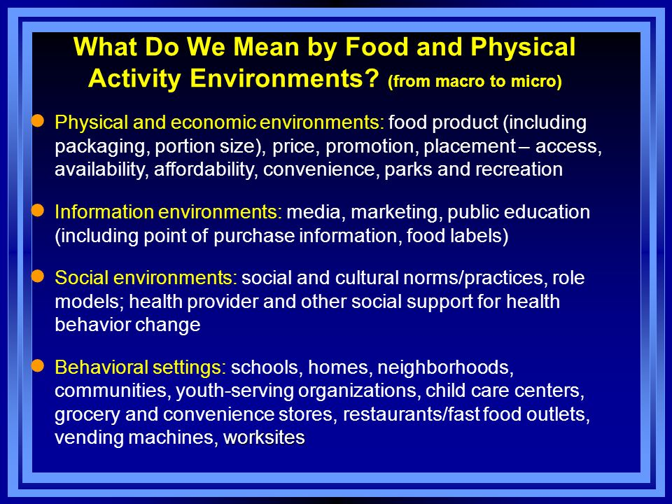 What Do We Mean by Food and Physical Activity Environments? (from macro to micro) l Physical and economic environments: food product (including packag
