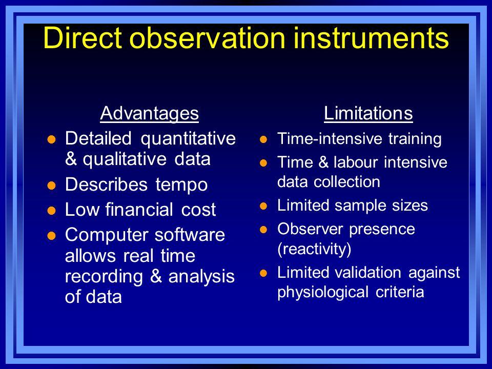 Direct observation instruments Advantages l Detailed quantitative & qualitative data l Describes tempo l Low financial cost l Computer software allows