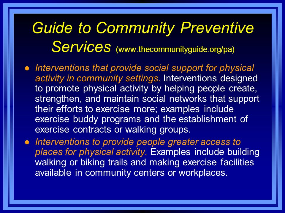 Guide to Community Preventive Services (www.thecommunityguide.org/pa) l Interventions that provide social support for physical activity in community s