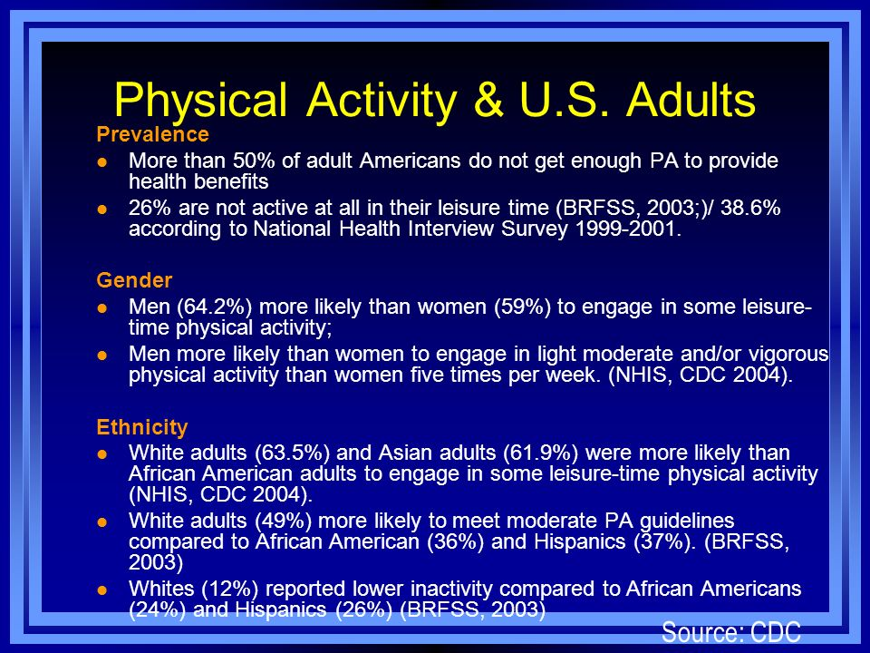 Physical Activity & U.S. Adults Prevalence l More than 50% of adult Americans do not get enough PA to provide health benefits l 26% are not active at