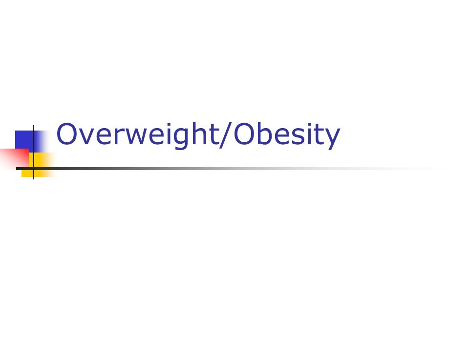 Overweight/Obesity