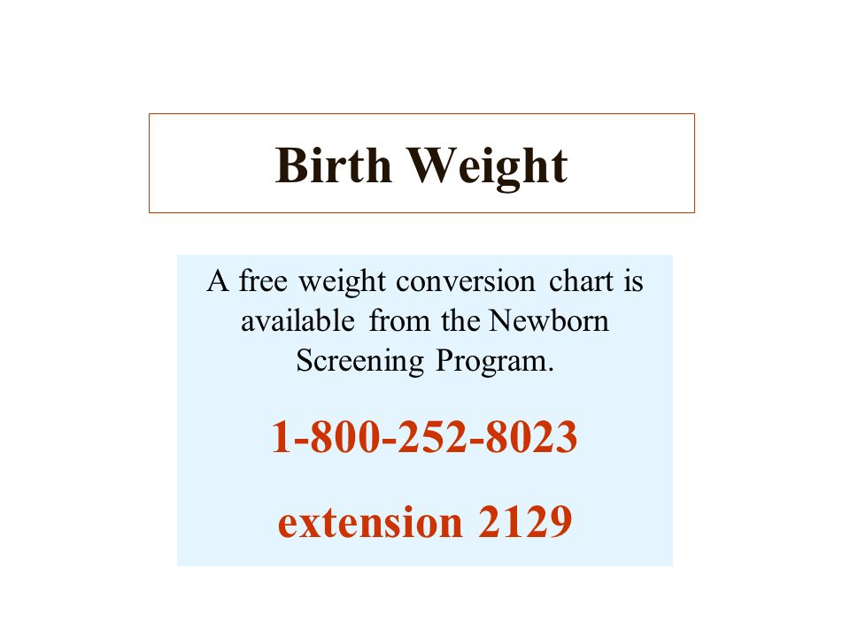 Check List Fill in both first and last name in the Physicians Name box. Use grams in the Birthweight box. (This information is crucial for newborn scr