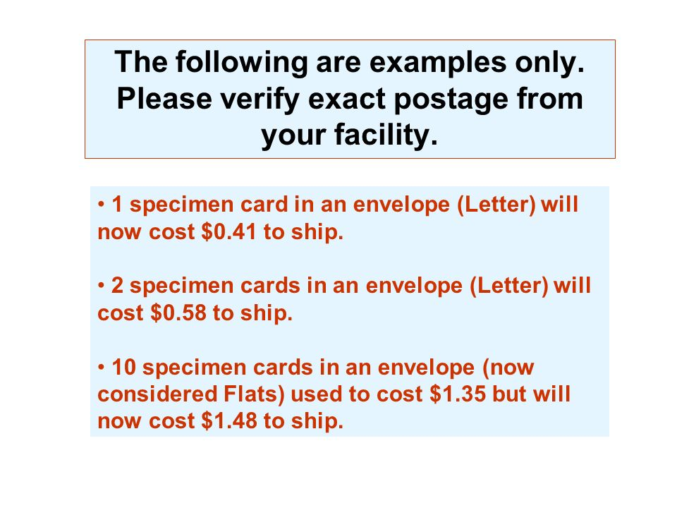 General Information 1 specimen card in an envelope (Letter) used to cost $0.39 but will now cost $0.41 to ship. The price increases as you add cards.