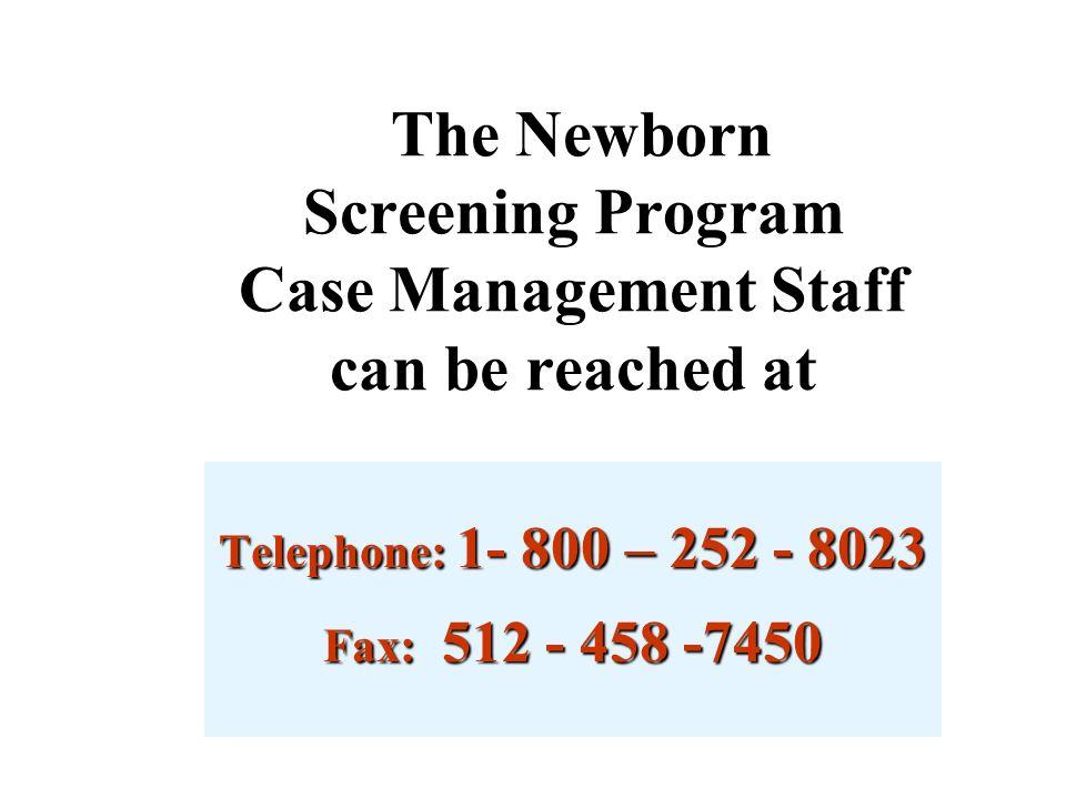 Texas Newborn Screening Program Voice Response System (512) 458-7300 or 1-888-963-7111 extension 7300 24 - HOUR ACCESS