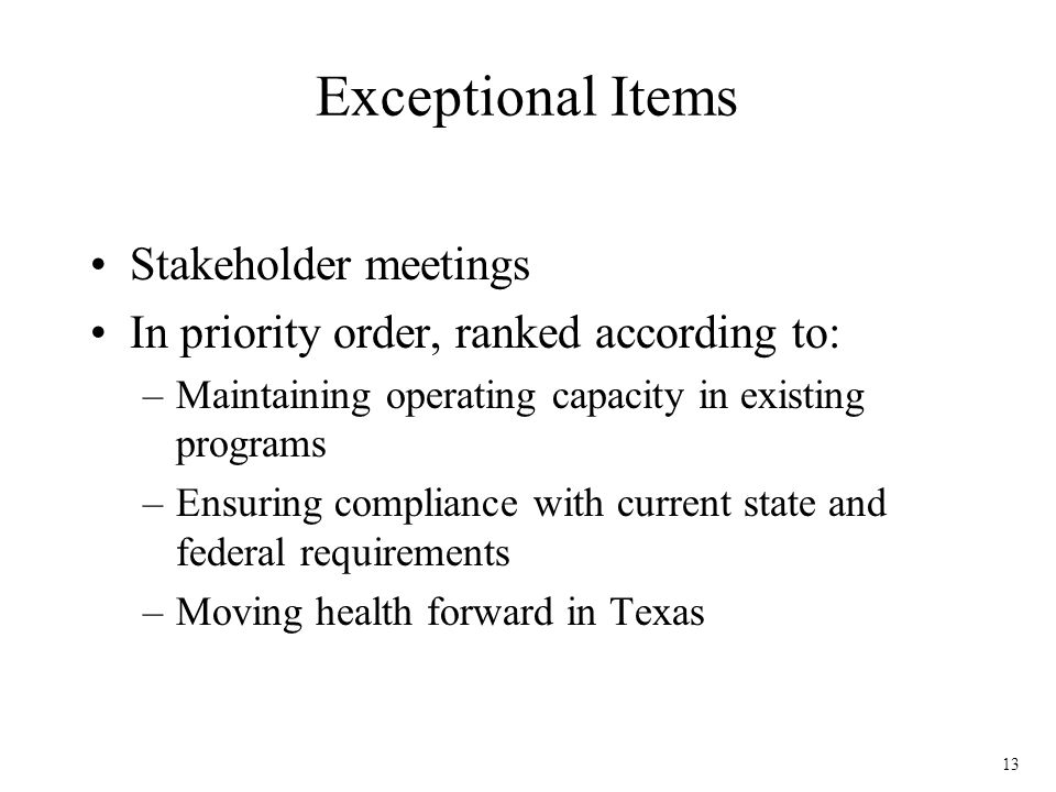 13 Exceptional Items Stakeholder meetings In priority order, ranked according to: –Maintaining operating capacity in existing programs –Ensuring compl
