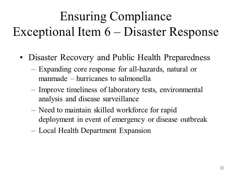 32 Ensuring Compliance Exceptional Item 6 – Disaster Response Disaster Recovery and Public Health Preparedness –Expanding core response for all-hazard
