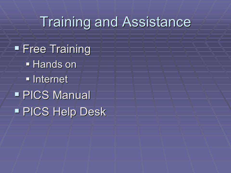 Training and Assistance Free Training Free Training Hands on Hands on Internet Internet PICS Manual PICS Manual PICS Help Desk PICS Help Desk