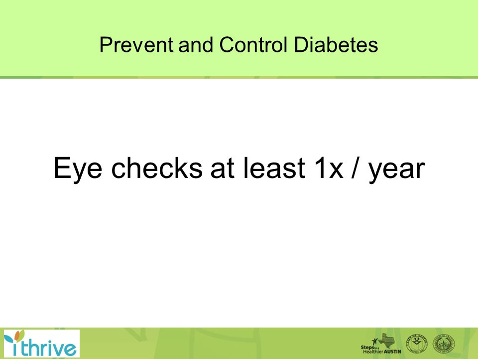 Prevent and Control Diabetes Eye checks at least 1x / year