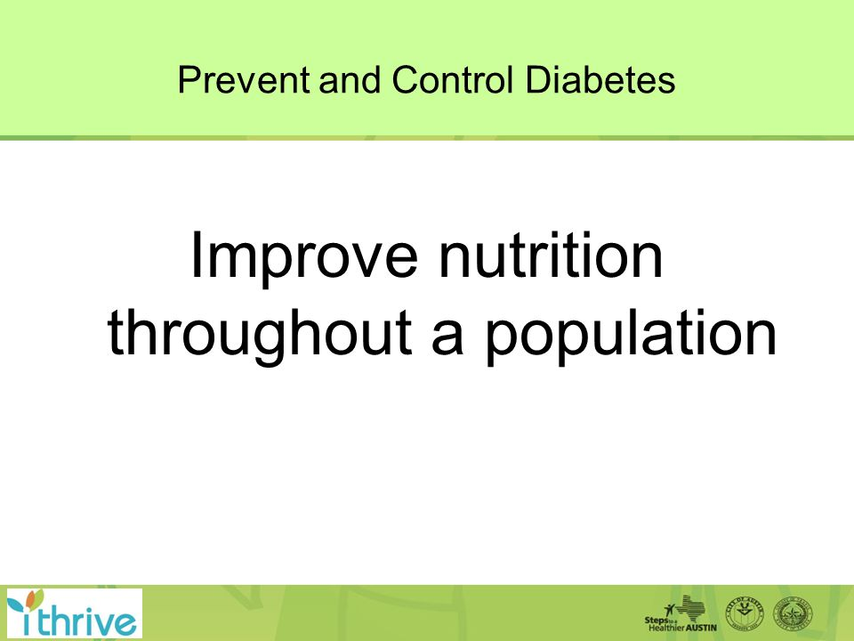 Prevent and Control Diabetes Improve nutrition throughout a population