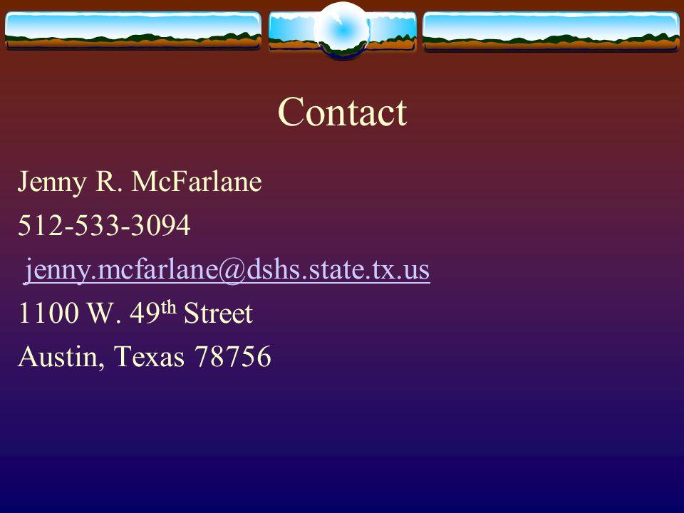 Contact Jenny R. McFarlane 512-533-3094 jenny.mcfarlane@dshs.state.tx.us 1100 W. 49 th Street Austin, Texas 78756