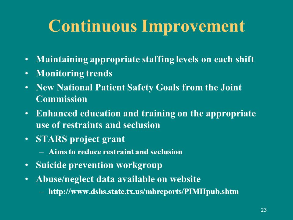 23 Continuous Improvement Maintaining appropriate staffing levels on each shift Monitoring trends New National Patient Safety Goals from the Joint Com