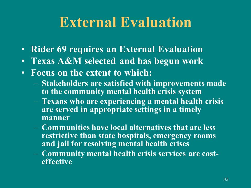 35 External Evaluation Rider 69 requires an External Evaluation Texas A&M selected and has begun work Focus on the extent to which: –Stakeholders are