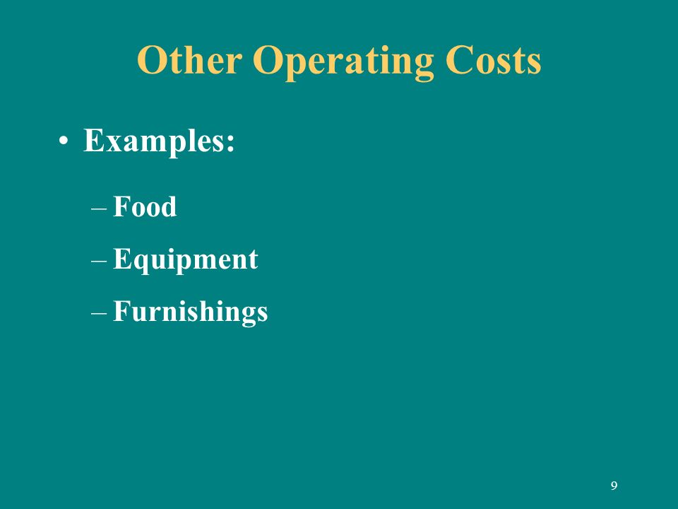 9 Other Operating Costs Examples: –Food –Equipment –Furnishings