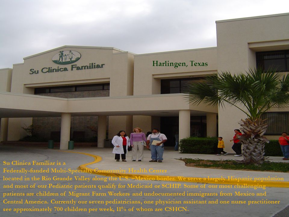 Su Clinica Familiar is a Federally-funded Multi-Specialty Community Health Center located in the Rio Grande Valley along the U.S. –Mexico border. We s