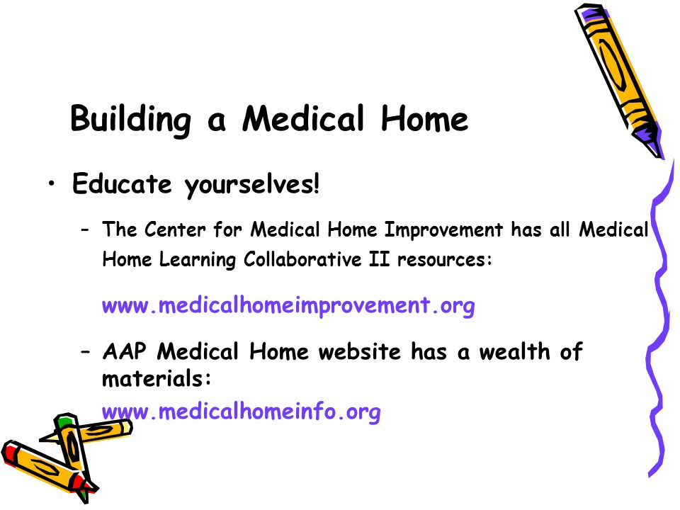 Educate yourselves! –The Center for Medical Home Improvement has all Medical Home Learning Collaborative II resources: www.medicalhomeimprovement.org