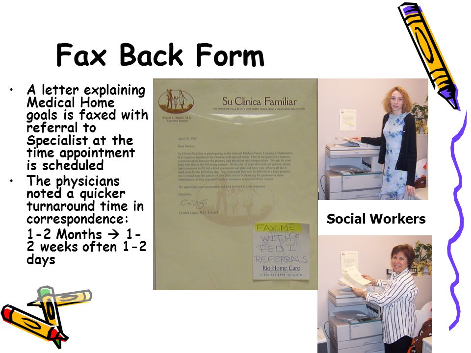 Fax Back Form A letter explaining Medical Home goals is faxed with referral to Specialist at the time appointment is scheduled The physicians noted a