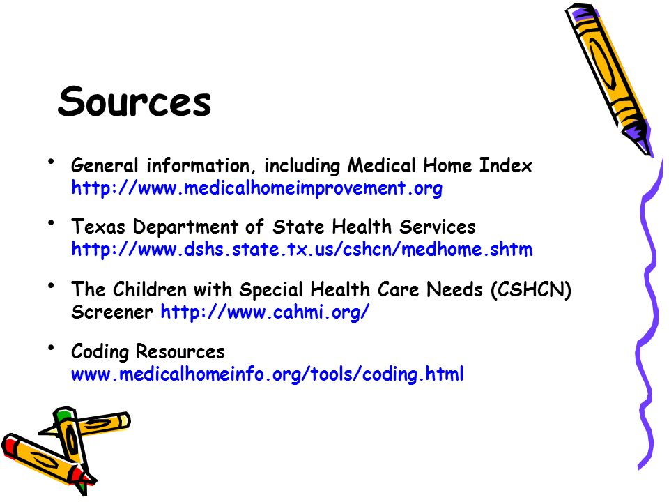 Sources General information, including Medical Home Index http://www.medicalhomeimprovement.org Texas Department of State Health Services http://www.d
