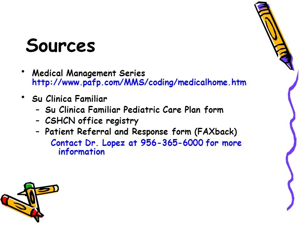Sources Medical Management Series http://www.pafp.com/MMS/coding/medicalhome.htm Su Clinica Familiar –Su Clinica Familiar Pediatric Care Plan form –CS