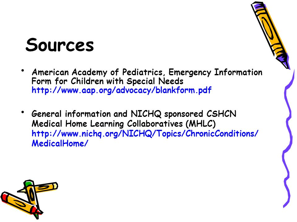 Sources American Academy of Pediatrics, Emergency Information Form for Children with Special Needs http://www.aap.org/advocacy/blankform.pdf General i