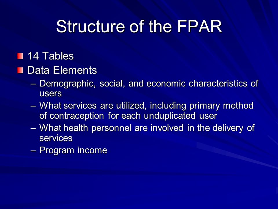 Structure of the FPAR 14 Tables Data Elements –Demographic, social, and economic characteristics of users –What services are utilized, including prima
