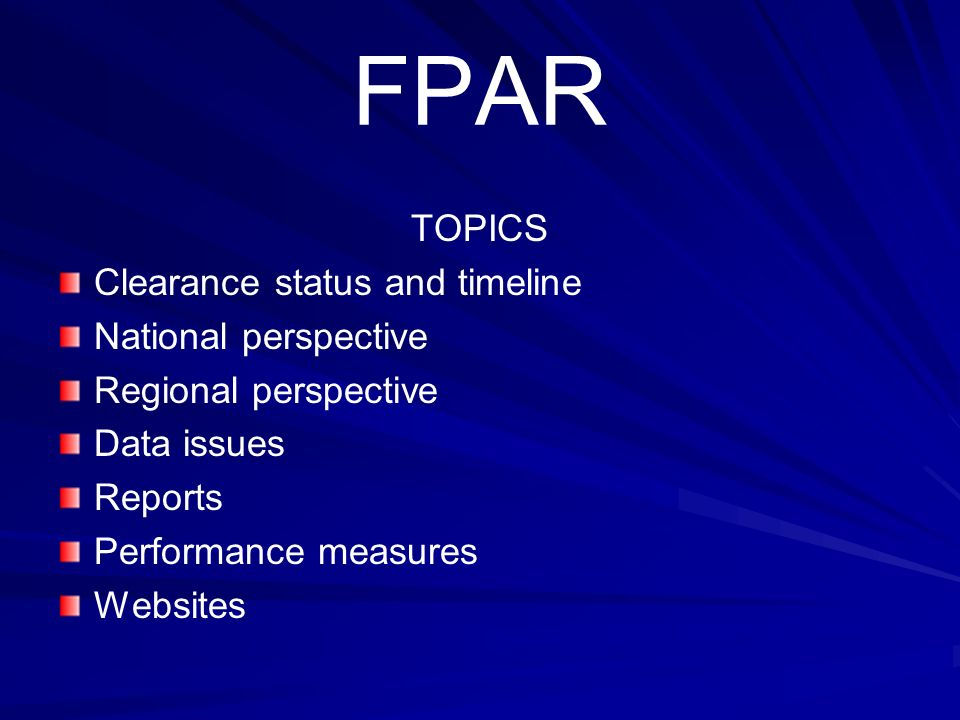 FPAR TOPICS Clearance status and timeline National perspective Regional perspective Data issues Reports Performance measures Websites