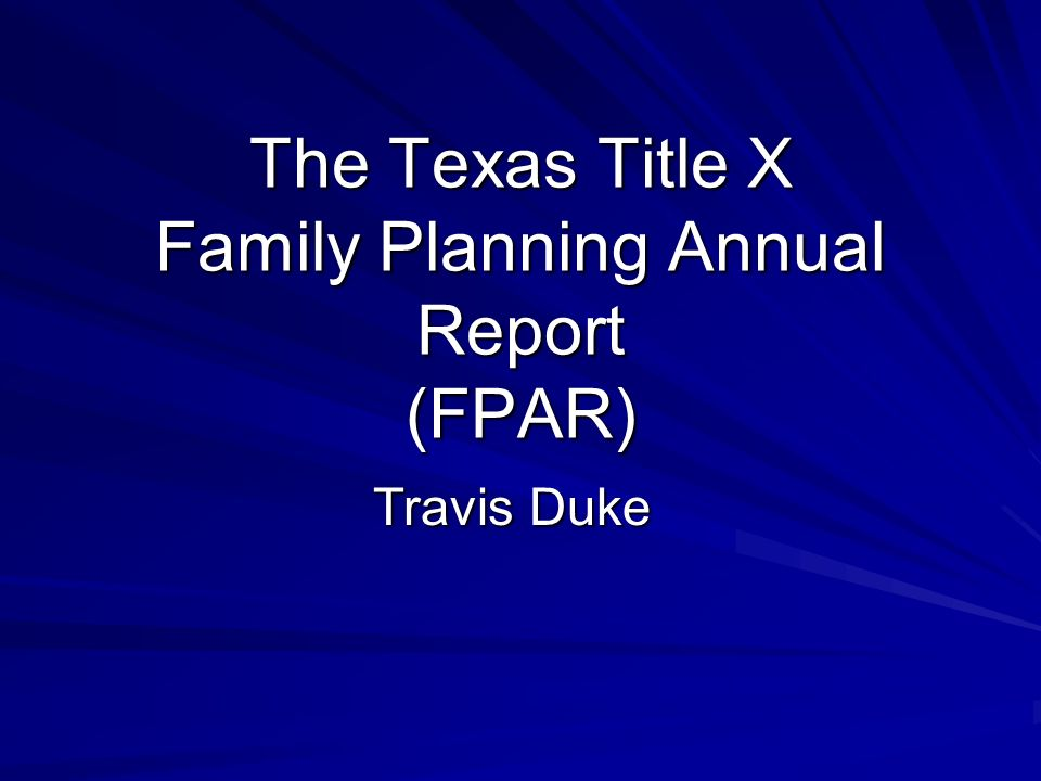 Goals Understand How the FPAR is Used Understand How the Texas FPAR is Compiled Discuss Texas FPAR Trends Discuss FPAR Timelines Discuss Data Collection/Reporting Issues Whats New This Year