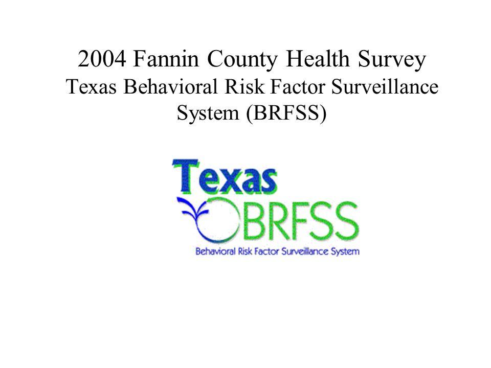 2004 Fannin County Health Survey Texas Behavioral Risk Factor Surveillance System (BRFSS)