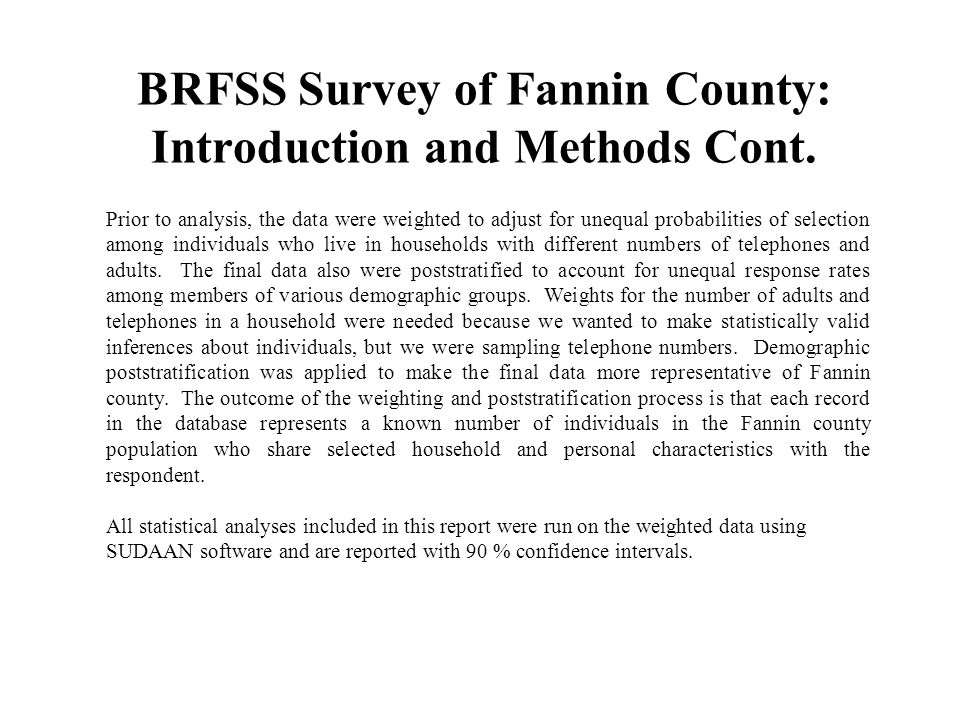 BRFSS Survey of Fannin County: Introduction and Methods Cont. Prior to analysis, the data were weighted to adjust for unequal probabilities of selecti