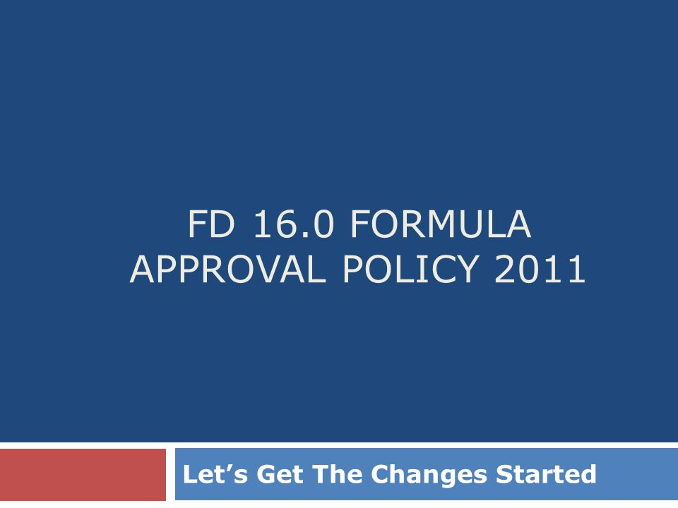 FD 16.0 FORMULA APPROVAL POLICY 2011 Lets Get The Changes Started