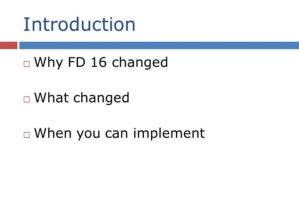 Introduction Why FD 16 changed What changed When you can implement