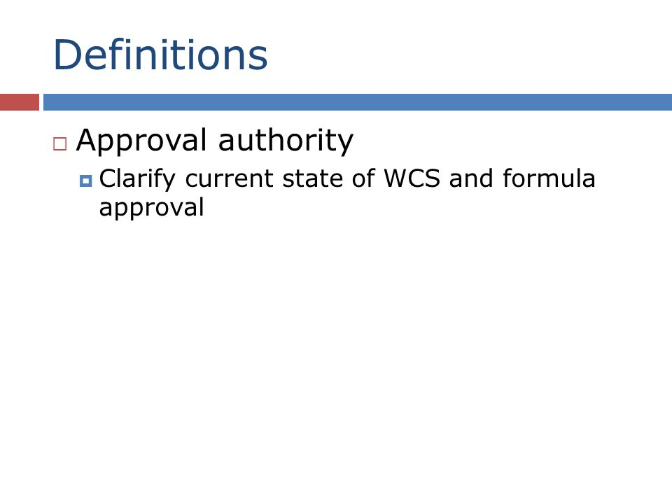 Definitions Approval authority Clarify current state of WCS and formula approval