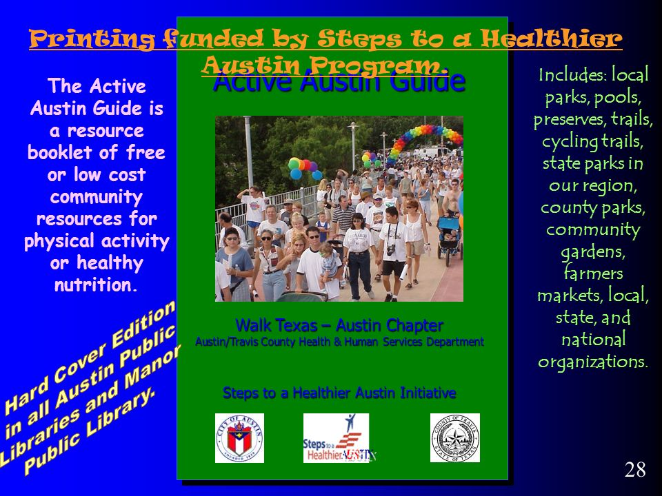 Active Austin Guide Walk Texas – Austin Chapter Austin/Travis County Health & Human Services Department Steps to a Healthier Austin Initiative 28 The Active Austin Guide is a resource booklet of free or low cost community resources for physical activity or healthy nutrition.