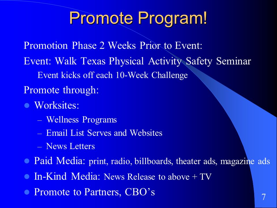 Promote Program! Promotion Phase 2 Weeks Prior to Event: Event: Walk Texas Physical Activity Safety Seminar Event kicks off each 10-Week Challenge Pro