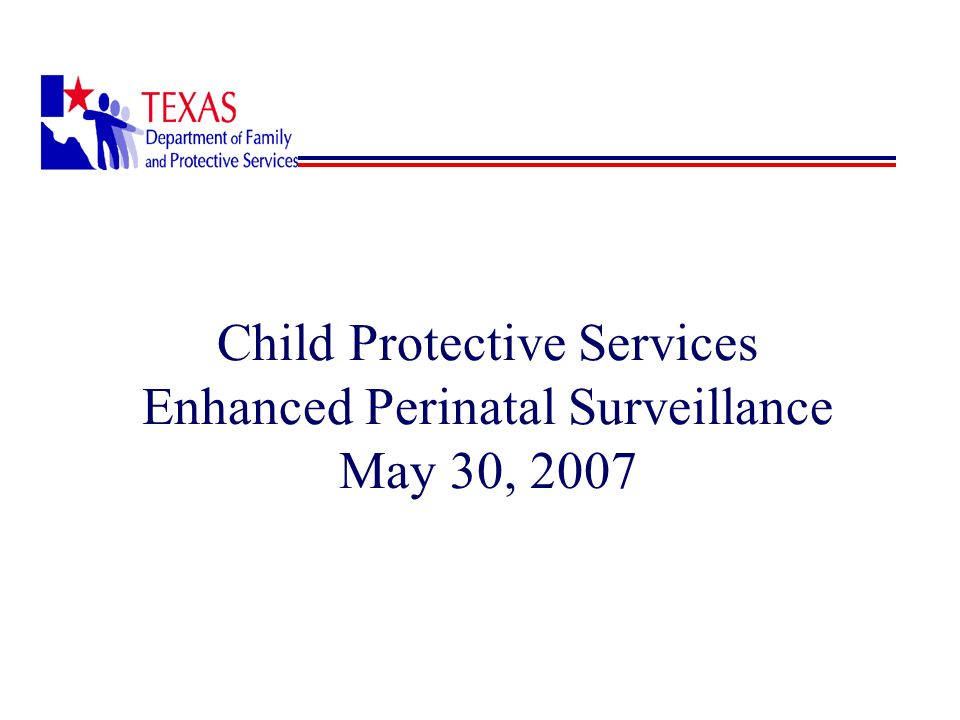 Page 2 CPS Overview Legislative History State Law Human Resources Code, Chapter 40 Enabling legislation which gives DFPS responsibility to operate the state child welfare program.