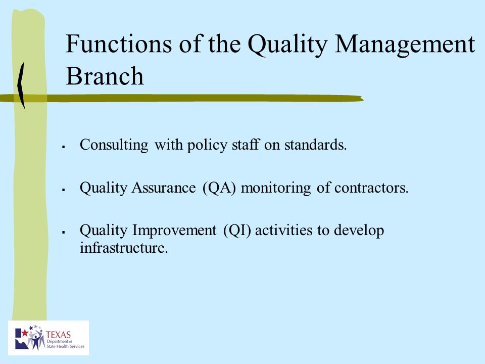 Functions of the Quality Management Branch Consulting with policy staff on standards.
