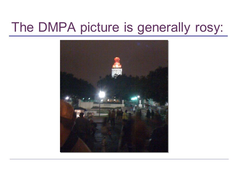 The DMPA picture is generally rosy: