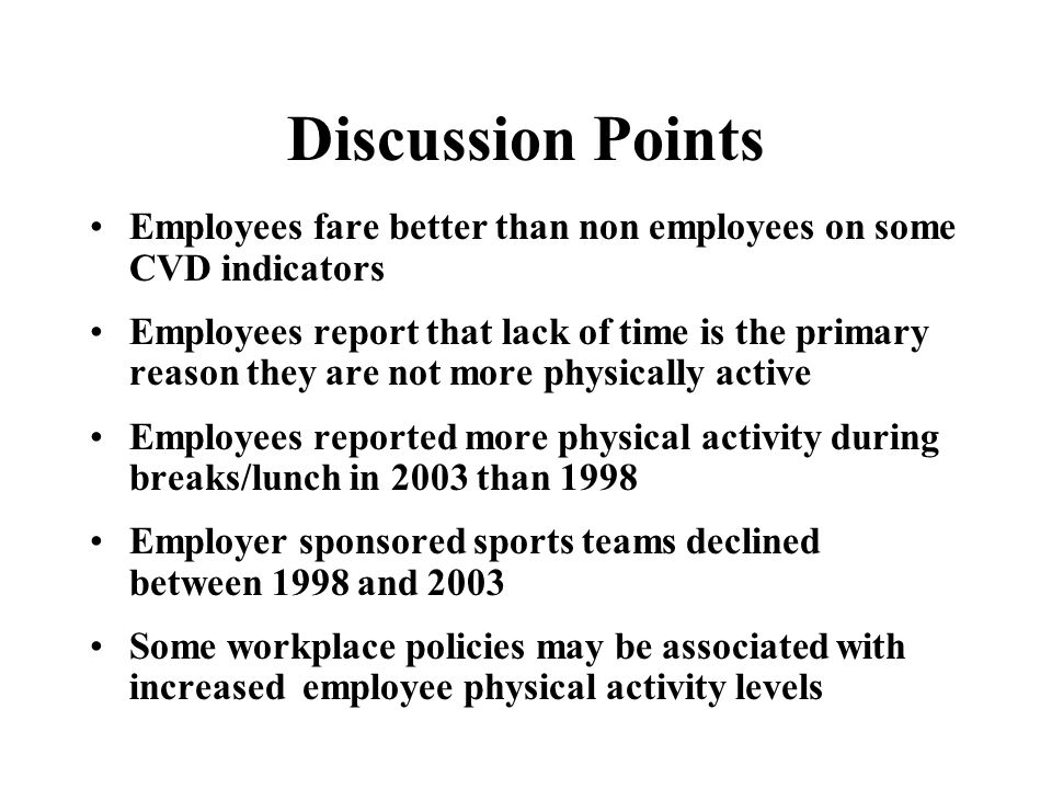 Discussion Points Employees fare better than non employees on some CVD indicators Employees report that lack of time is the primary reason they are no
