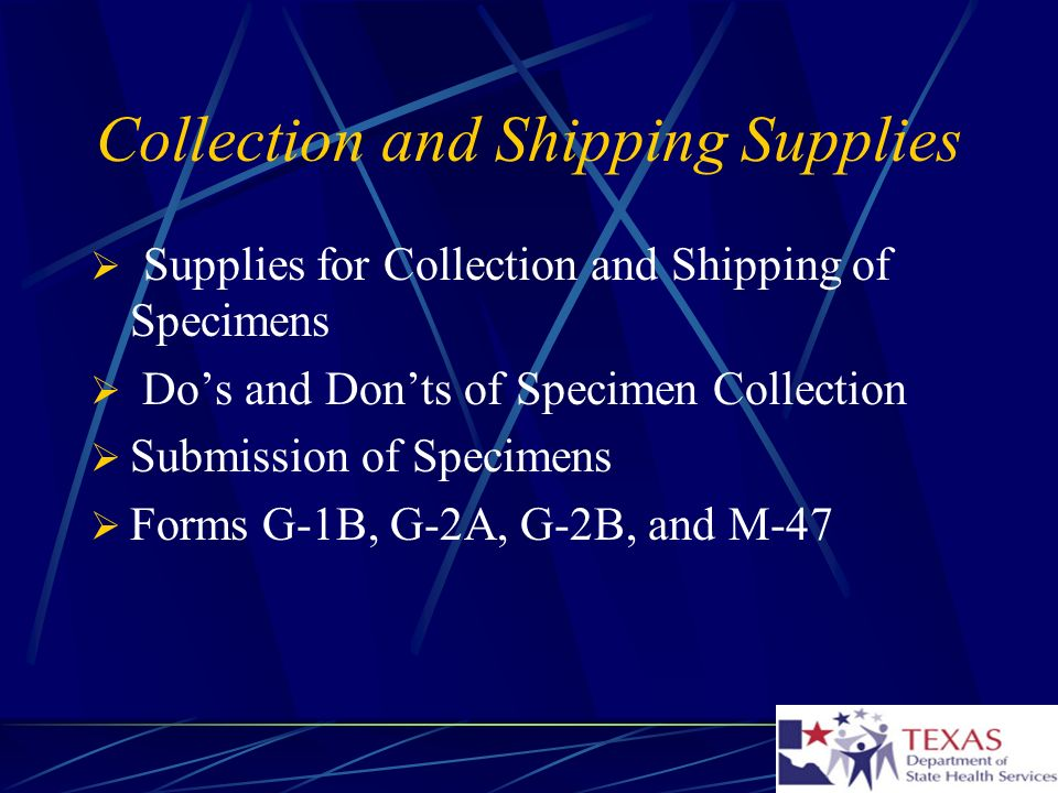 Collection and Shipping Supplies Supplies for Collection and Shipping of Specimens Dos and Donts of Specimen Collection Submission of Specimens Forms G-1B, G-2A, G-2B, and M-47
