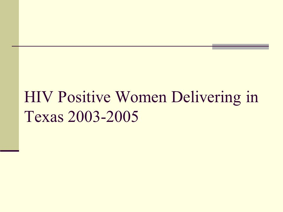 HIV Positive Women Delivering in Texas 2003-2005