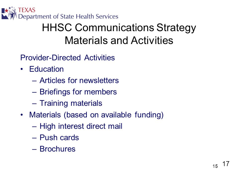 15 HHSC Communications Strategy Materials and Activities Provider-Directed Activities Education –Articles for newsletters –Briefings for members –Trai