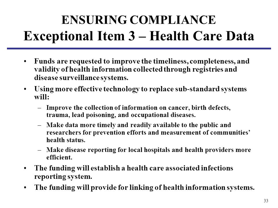 33 ENSURING COMPLIANCE Exceptional Item 3 – Health Care Data Funds are requested to improve the timeliness, completeness, and validity of health infor