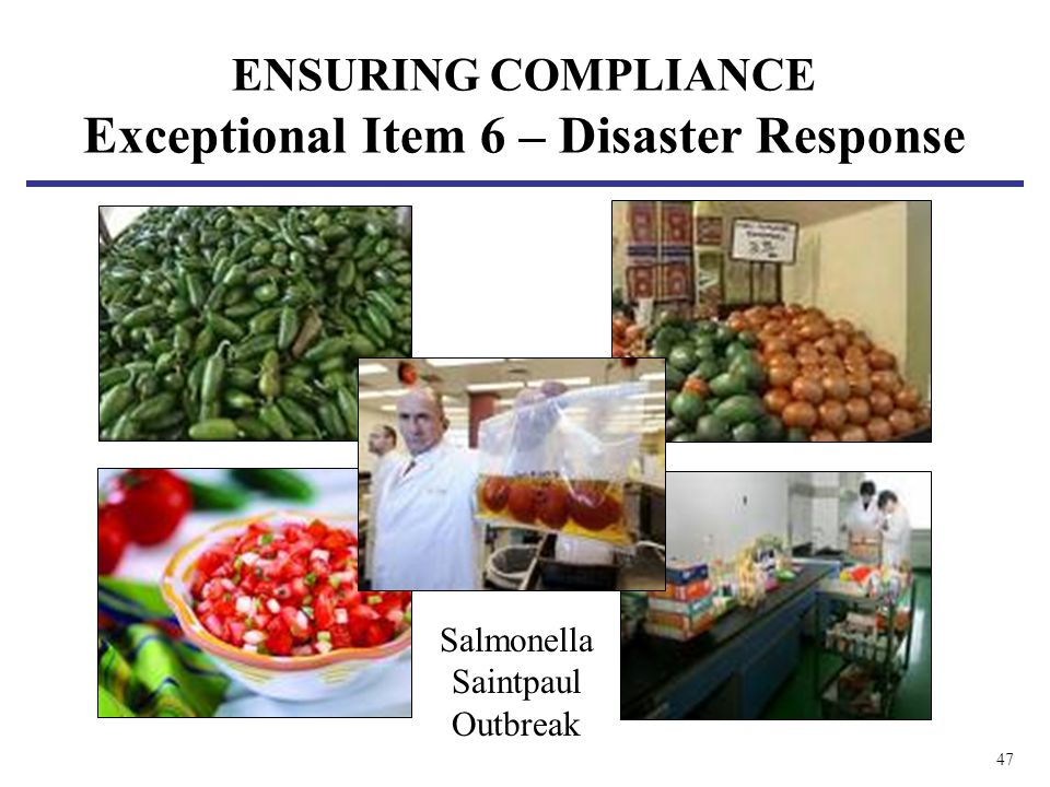 47 ENSURING COMPLIANCE Exceptional Item 6 – Disaster Response Salmonella Saintpaul Outbreak
