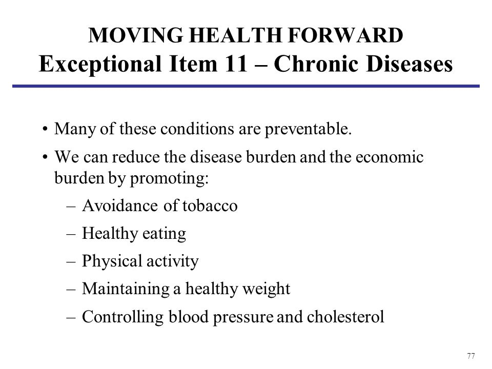 77 Many of these conditions are preventable. We can reduce the disease burden and the economic burden by promoting: –Avoidance of tobacco –Healthy eat