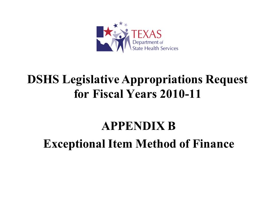 DSHS Legislative Appropriations Request for Fiscal Years 2010-11 APPENDIX B Exceptional Item Method of Finance