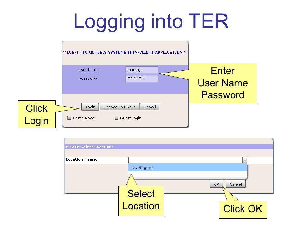 Enter User Name Password Click Login Select Location Click OK Dr. Kilgore Logging into TER