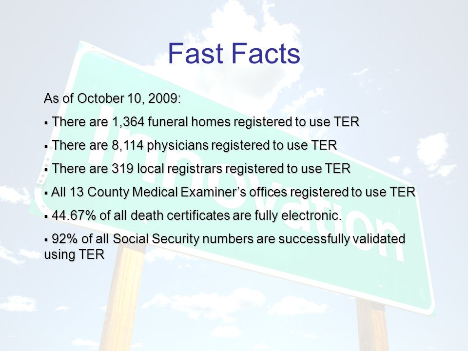 Fast Facts As of October 10, 2009: There are 1,364 funeral homes registered to use TER There are 1,364 funeral homes registered to use TER There are 8