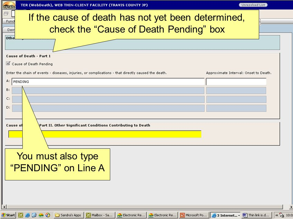 If the cause of death has not yet been determined, check the Cause of Death Pending box You must also type PENDING on Line A