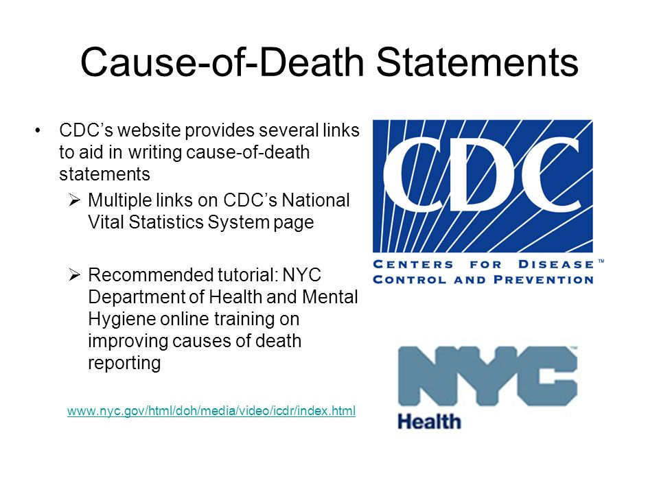 Cause-of-Death Statements CDCs website provides several links to aid in writing cause-of-death statements Multiple links on CDCs National Vital Statis