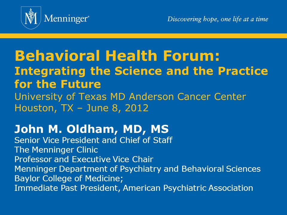 Behavioral Health Forum: Integrating the Science and the Practice for the Future University of Texas MD Anderson Cancer Center Houston, TX – June 8, 2012 John M.